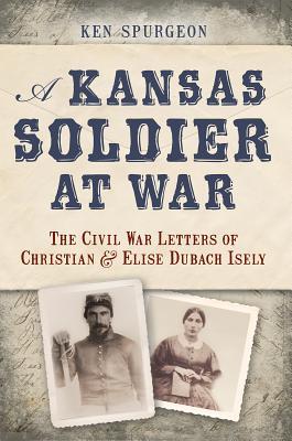 A Kansas Soldier at War By Spurgeon, Ken